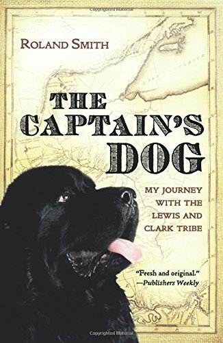 9780152026967: The Captain's Dog: My Journey with the Lewis and Clark Tribe (Lewis & Clark Expedition)
