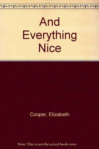 And Everything Nice: The Story of Sugar,: Cooper, Elizabeth K.