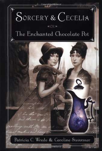 9780152046156: Sorcery and Cecelia or the Enchanted Chocolate Pot: Being the Correspondence of Two Young Ladies of Quality Regarding Various Magical Scandals in London and the Country