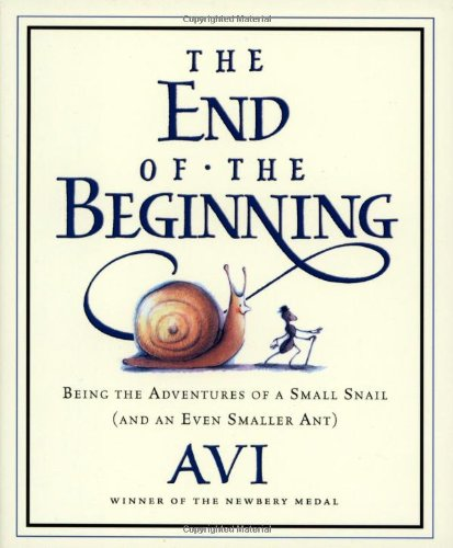 9780152049683: The End of the Beginning: Being the Adventures of a Small Snail (and an Even Smaller Ant)