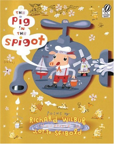 The Pig in the Spigot (0152050663) by Richard Wilbur