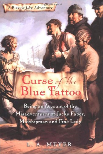 Curse of the Blue Tattoo: Being an Account of the Misadventures of Jacky Faber, Midshipman and Fine Lady (Bloody Jack Adventures) (0152051155) by L. A. Meyer