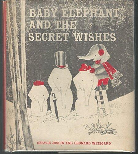 Baby Elephant and the Secret Wishes: Joslin, Sesyle; Weisgard, Leonard