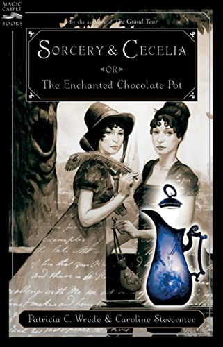 9780152053000: Sorcery and Cecelia: Or the Enchanted Chocolate Pot (Magic Carpet Books)