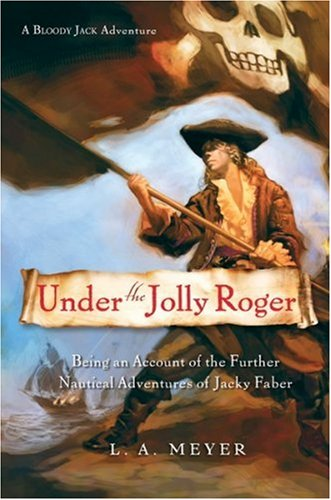 9780152053451: Under the Jolly Roger: Being an Account of the Further Nautical Adventures of Jacky Faber (Bloody Jack Adventures)