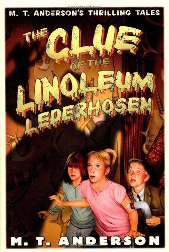 9780152053529: The Clue of the Linoleum Lederhosen: M. T. Anderson's Thrilling Tales