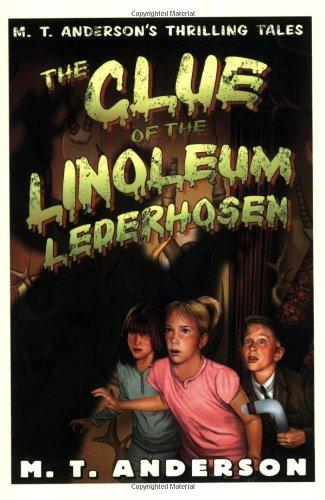 9780152054076: The Clue of the Linoleum Lederhosen: M. T. Anderson's Thrilling Tales