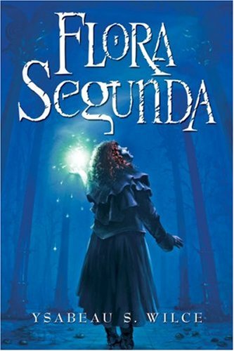9780152054335: Flora Segunda: Being the Magickal Mishaps of a Girl of Spirit, Her Glass-Gazing Sidekick, Two Ominous Butlers (One Blue), a House wit