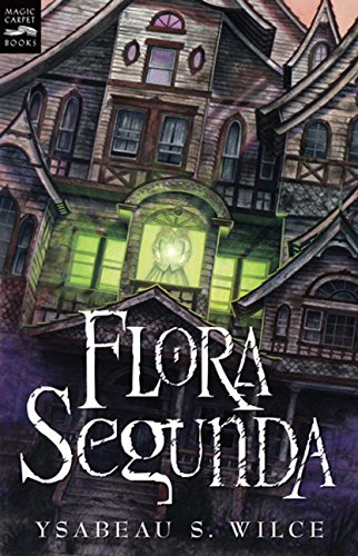 9780152054397: Flora Segunda: Being the Magickal Mishaps of a Girl of Spirit, Her Glass-Gazing Sidekick, Two Ominous Butlers (One Blue), a House with Eleven Thousand Rooms, and a Red Dog (Magic Carpet Books)