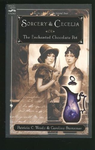 9780152054564: Sorcery and Cecelia : Or, The Enchanted Chocolate Pot