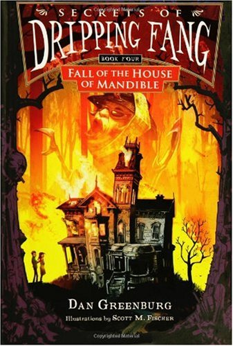 Secrets of Dripping Fang, Book Four: Fall of the House of Mandible: Greenburg, Dan