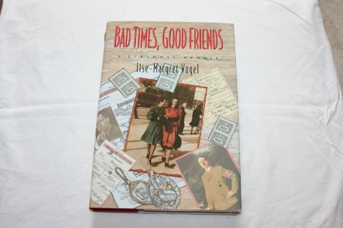 Bad Times, Good Friends A Personal Memoir: Vogel, Ilse-Margret *Author SIGNED/INSCRIBED!*