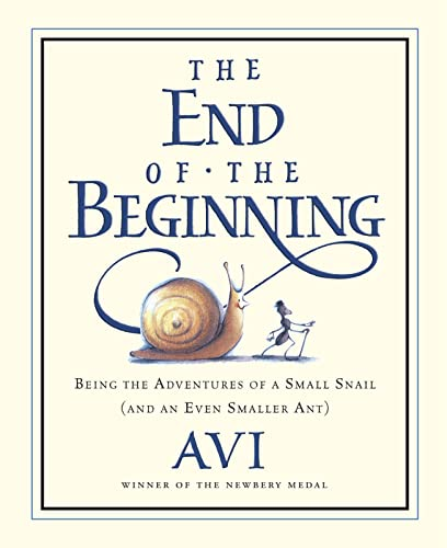9780152055325: The End of the Beginning: Being the Adventures of a Small Snail (and an Even Smaller Ant)