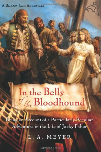 9780152055578: In the Belly of the Bloodhound: Being an Account of a Particularly Peculiar Adventure in the Life of Jacky Faber (Bloody Jack Adventures)