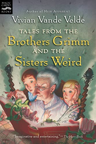 9780152055721: Tales from the Brothers Grimm and the Sisters Weird (Magic Carpet Books)
