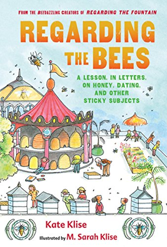 9780152057114: Regarding the Bees: A Lesson, in Letters, on Honey, Dating, and Other Sticky Subjects