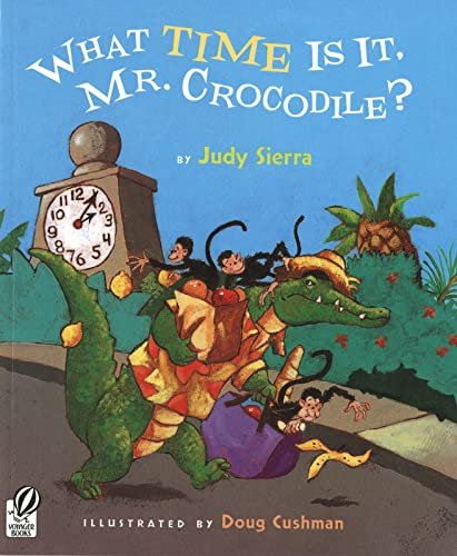 9780152058500: What Time Is It, Mr. Crocodile? [ WHAT TIME IS IT, MR. CROCODILE? BY Sierra, Judy ( Author ) Jun-01-2007[ WHAT TIME IS IT, MR. CROCODILE? [ WHAT TIME IS IT, MR. CROCODILE? BY SIERRA, JUDY ( AUTHOR ) JUN-01-2007 ] By Sierra, Judy ( Author )Jun-01-2007 Paperback
