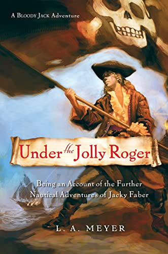 Under the Jolly Roger: Being an Account of the Further Nautical Adventures of Jacky Faber (Bloody Jack Adventures) (0152058737) by L. A. Meyer