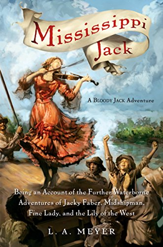 9780152060039: Mississippi Jack: Being an Account of the Further Waterborne Adventures of Jacky Faber, Midshipman, Fine Lady, and Lily of the West (Bloody Jack Adventures)