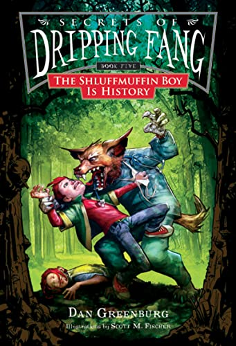 Secrets of Dripping Fang, Book Five: The Shluffmuffin Boy Is History: Greenburg, Dan