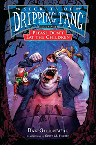 Secrets of Dripping Fang, Book Seven: Please Don't Eat the Children (0152060472) by Dan Greenburg