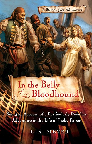 9780152061661: In the Belly of the Bloodhound: Being an Account of a Particularly Peculiar Adventure in the Life of Jacky Faber (Bloody Jack Adventures)