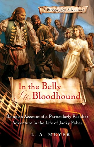 In the Belly of the Bloodhound: Being an Account of a Particularly Peculiar Adventure in the Life of Jacky Faber (Bloody Jack Adventures) (0152061665) by Meyer, L. A.