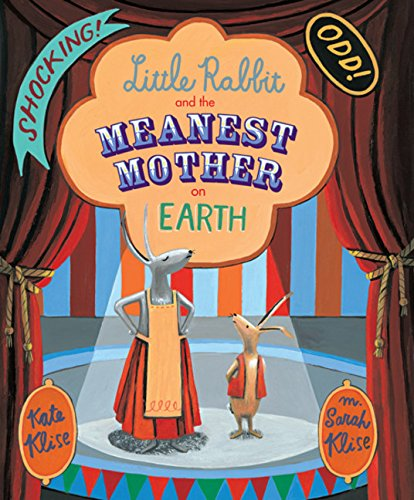 Little Rabbit and the Meanest Mother on Earth: Klise, Kate