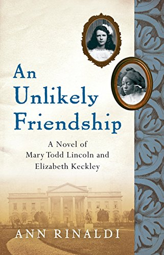 9780152063986: An Unlikely Friendship: A Novel of Mary Todd Lincoln and Elizabeth Keckley