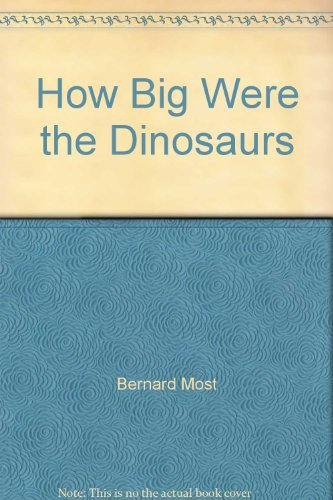 9780152064693: How Big Were the Dinosaurs