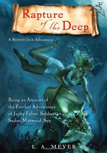 9780152065010: Rapture of the Deep: Being an Account of the Further Adventures of Jacky Faber, Soldier, Sailor, Mermaid, Spy (Bloody Jack Adventures) (A Bloody Jack Adventure)