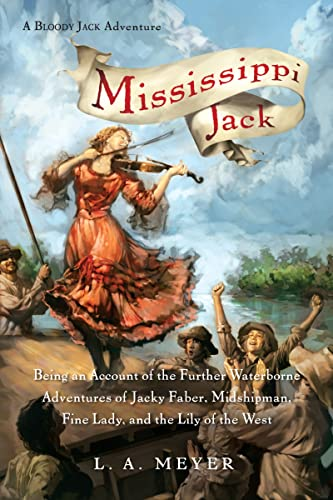 9780152066321: Mississippi Jack: Being an Account of the Further Waterborne Adventures of Jacky Faber, Midshipman, Fine Lady, and Lily of the West (Bloody Jack Adventures)