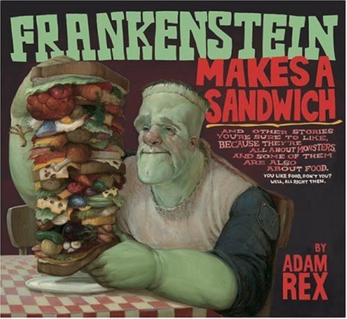 9780152066475: (FRANKENSTEIN MAKES A SANDWICH) BY Rex, Adam(Author)Hardcover Sep-2006