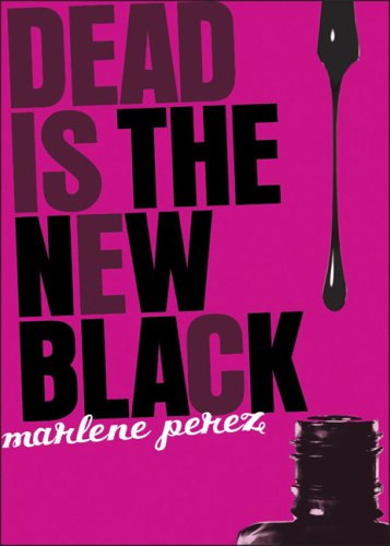 9780152070625: Dead Is the New Black (Dead Is (Quality)) [ DEAD IS THE NEW BLACK (DEAD IS (QUALITY)) BY Perez, Marlene ( Author ) Sep-01-2008[ DEAD IS THE NEW BLACK (DEAD IS (QUALITY)) [ DEAD IS THE NEW BLACK (DEAD IS (QUALITY)) BY PEREZ, MARLENE ( AUTHOR ) SEP-01-2008 ] By Perez, Marlene ( Author )Sep-01-2008 Paperback