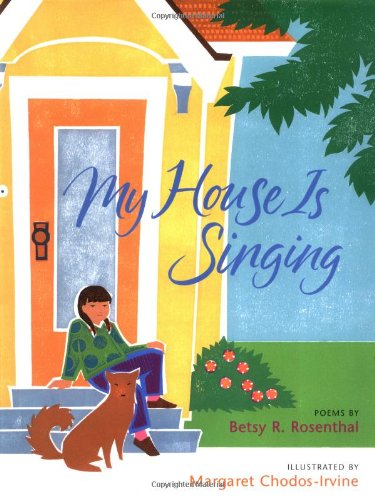 My House Is Singing: Rosenthal, Betsy R.