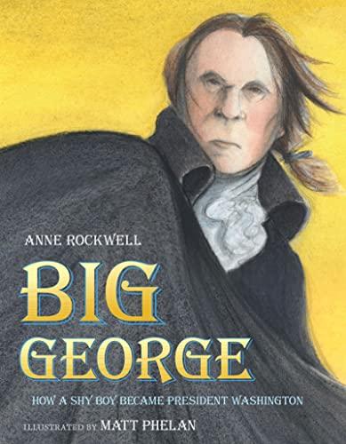 Big George: How a Shy Boy Became President Washington: Rockwell, Anne