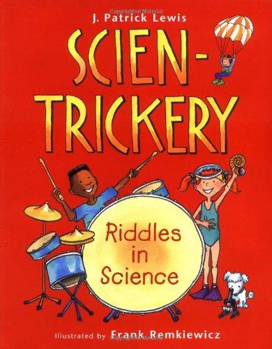 Scien-Trickery: Riddles in Science (0152166815) by J. Patrick Lewis; Frank Remkiewicz