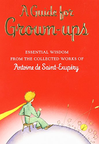9780152167110: A Guide for Grown-Ups: Essential Wisdom from the Collected Works of Antoine de Saint-Exupery