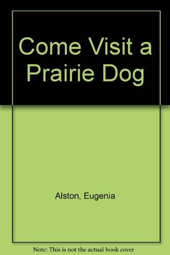 9780152194819: Come Visit a Prairie Dog