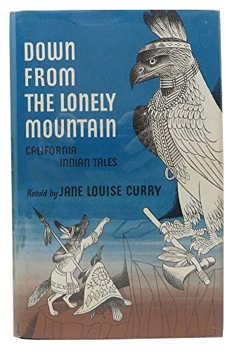 Down from the Lonely Mountain: California Indian: Jane Louise Curry