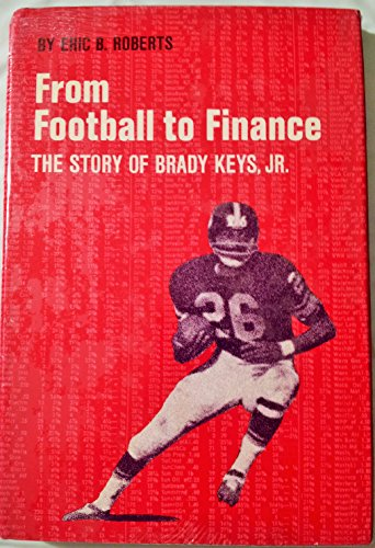 From Football to Finance: The Story of Brady Keys, Jr: Roberts, Eric B.