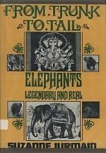 From Trunk to Tail: Elephants Legendary and Real: Suzanne Jurmain
