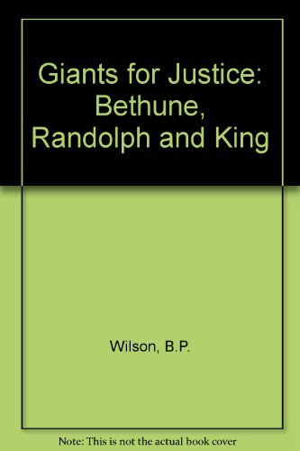 Giants for Justice: Bethune, Randolph, and King: Wilson, Beth P.