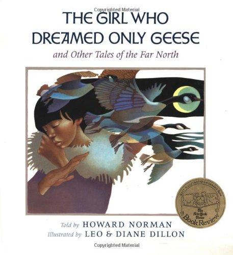 Girl Who Dreamed Only Geese and Other Tales of the Far North.: NORMAN, Howard (told by).