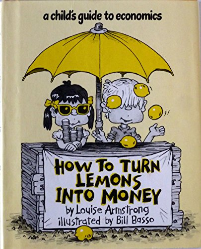 9780152372507: How to Turn Lemons into Money: A Child's Guide to Economics