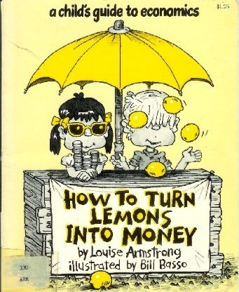 9780152372514: How to Turn Lemons into Money