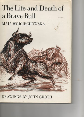 The Life and Death of a Brave Bull.: Wojciechowska, Maia