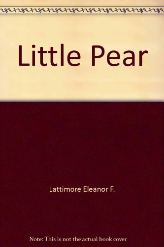 Little Pear The Story of a Little Chinese Boy: Lattimore, Eleanor F.