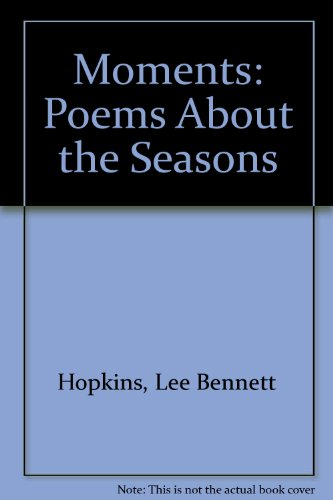 9780152552916: Moments: Poems About the Seasons