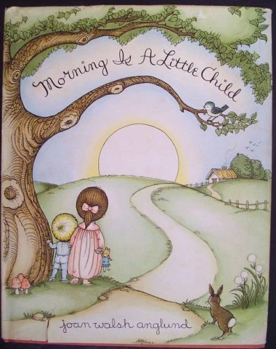 Morning Is a Little Child: A Book: Anglund, Joan Walsh